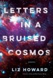 Letters in a Bruised Cosmos, Howard, Liz