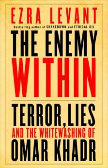 The Enemy Within: Terror, Lies, and the Whitewashing of Omar Khadr, Levant, Ezra