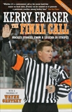 The Final Call: Hockey Stories from a Legend in Stripes, Fraser, Kerry