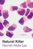 Natural Killer: A Memoir, Lye, Harriet Alida