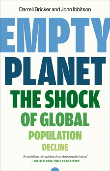 Empty Planet: The Shock of Global Population Decline, Ibbitson, John & Bricker, Darrell
