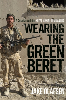 Wearing the Green Beret: A Canadian with the Royal Marine Commandos, Olafsen, Jake