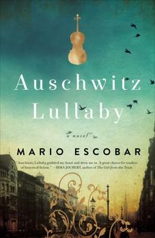 Auschwitz Lullaby: A Novel, Escobar, Mario