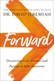 Forward: Discovering God's Presence and Purpose in Your Tomorrow, Jeremiah, Dr.  David