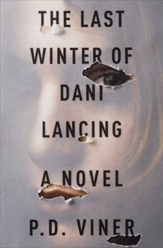 The Last Winter of Dani Lancing: A Novel, Viner, P. D.