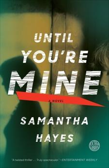 Until You're Mine: A Novel, Hayes, Samantha