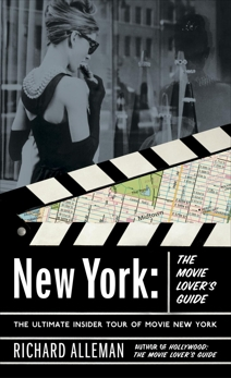 New York: The Movie Lover's Guide: The Ultimate Insider Tour of Movie New York, Alleman, Richard