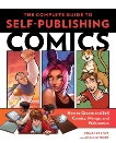 The Complete Guide to Self-Publishing Comics: How  to Create and Sell Comic Books, Manga, and Webcomics, Love, Comfort & Withers, Adam