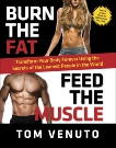 Burn the Fat, Feed the Muscle: Transform Your Body Forever Using the Secrets of the Leanest People in the World, Venuto, Tom