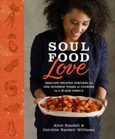 Soul Food Love: Healthy Recipes Inspired by One Hundred Years of Cooking in a Black Family : A Cookbook, Williams, Caroline Randall & Randall, Alice