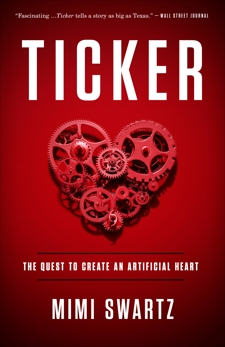 Ticker: The Quest to Create an Artificial Heart, Swartz, Mimi