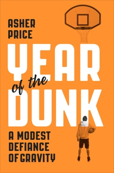 Year of the Dunk: A Modest Defiance of Gravity, Price, Asher