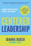 Centered Leadership: Leading with Purpose, Clarity, and Impact, Barsh, Joanna & Lavoie, Johanne