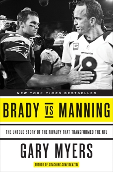Brady vs Manning: The Untold Story of the Rivalry That Transformed the NFL, Myers, Gary