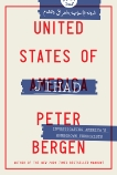 United States of Jihad: Who Are America's Homegrown Terrorists, and How Do We Stop Them?, Bergen, Peter