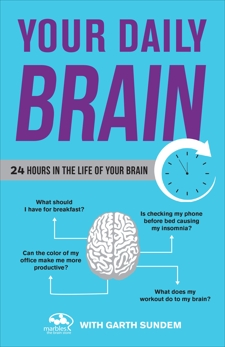 Your Daily Brain: 24 Hours in the Life of Your Brain,