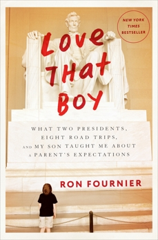 Love That Boy: What Two Presidents, Eight Road Trips, and My Son Taught Me About a Parent's Expectations, Fournier, Ron