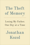 The Theft of Memory: Losing My Father, One Day at a Time, Kozol, Jonathan