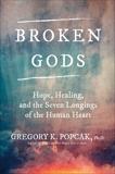 Broken Gods: Hope, Healing, and the Seven Longings of the Human Heart, Popcak, Greg K.