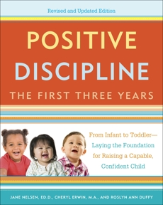 Positive Discipline: The First Three Years, Revised and Updated Edition: From Infant to Toddler--Laying the Foundation for Raising a Capable, Confident Child, Nelsen, Jane & Erwin, Cheryl & Duffy, Roslyn