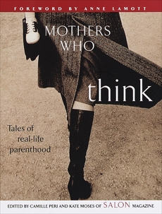 Mothers Who Think: Tales of Real-Life Parenthood, Moses, Kate & Leibovich, Lori & Moses, Kate