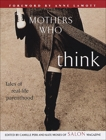 Mothers Who Think: Tales of Real-Life Parenthood, Moses, Kate & Peri, Camille & Leibovich, Lori & Lamott, Anne (FRW)
