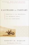 Eastward to Tartary, Kaplan, Robert D.
