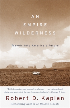 An Empire Wilderness: Traveling Into America's Future, Kaplan, Robert D.