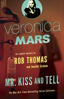 Veronica Mars 2: An Original Mystery by Rob Thomas: Mr. Kiss and Tell, Thomas, Rob & Graham, Jennifer