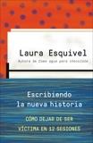 Escribiendo la nueva historia: Como dejar de ser victima en 12 sesiones, Esquivel, Laura