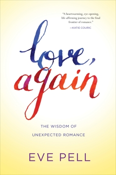 Love, Again: The Wisdom of Unexpected Romance, Pell, Eve