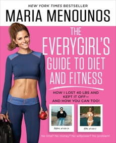 The EveryGirl's Guide to Diet and Fitness: How I Lost 40 lbs and Kept It Off-And How You Can Too!, Menounos, Maria