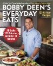 Bobby Deen's Everyday Eats: 120 All-New Recipes, All Under 350 Calories, All Under 30 Minutes: A Cookbook, Deen, Bobby