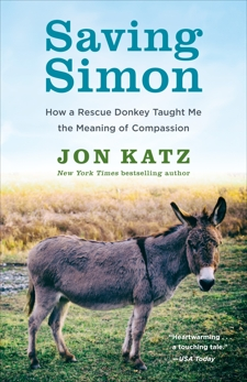 Saving Simon: How a Rescue Donkey Taught Me the Meaning of Compassion, Katz, Jon