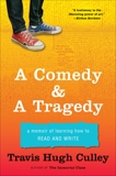A Comedy & A Tragedy: A Memoir of Learning How to Read and Write, Culley, Travis Hugh