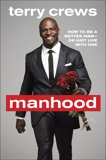 Manhood: How to Be a Better Man-or Just Live with One, Crews, Terry