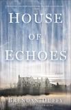 House of Echoes: A Novel, Duffy, Brendan