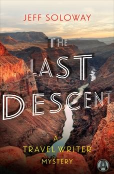 The Last Descent: A Travel Writer Mystery, Soloway, Jeff
