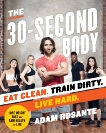 The 30-Second Body: Eat Clean. Train Dirty. Live Hard., Rosante, Adam