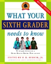 What Your Sixth Grader Needs to Know: Fundamentals of a Good Sixth-Grade Education, Revised Edition, Hirsch, E.D. & Hirsch, E. D., Jr