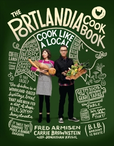 The Portlandia Cookbook: Cook Like a Local, Armisen, Fred & Krisel, Jonathan & Brownstein, Carrie