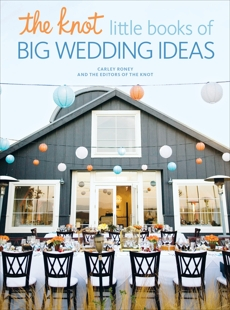 The Knot Little Books of Big Wedding Ideas: Cakes, Bouquets & Centerpieces, Vows & Toasts, and Details, Roney, Carley