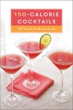 150-Calorie Cocktails: All-Natural Drinks and Snacks: A Recipe Book,