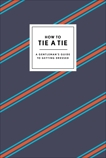 How to Tie a Tie: A Gentleman's Guide to Getting Dressed, Potter Gift