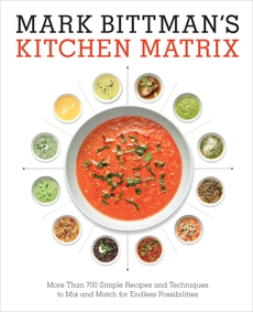 Mark Bittman's Kitchen Matrix: More Than 700 Simple Recipes and Techniques to Mix and Match for Endless Possibilities: A Cookbook, Bittman, Mark