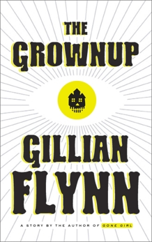 The Grownup: A Story by the Author of Gone Girl, Flynn, Gillian