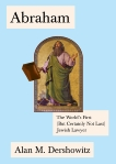 Abraham: The World's First (But Certainly Not Last) Jewish Lawyer, Dershowitz, Alan