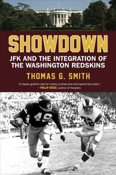 Showdown: JFK and the Integration of the Washington Redskins, Smith, Thomas G.
