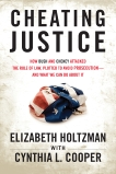 Cheating Justice: How Bush and Cheney Attacked the Rule of Law and Plotted to Avoid Prosecution- and What We Can Do about It, Holtzman, Elizabeth & Cooper, Cynthia