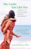 She Looks Just Like You: A Memoir of (Nonbiological Lesbian) Motherhood, Miller, Amie Klempnauer